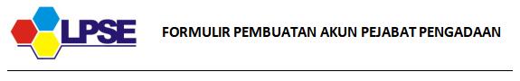 Formulir Permohonan Pejabat Pengadaan
